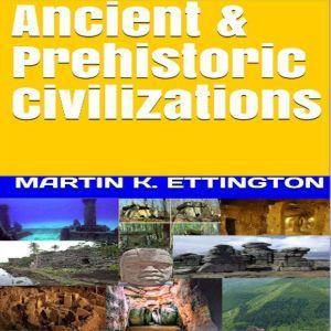 Ancient & Prehistoric Civilizations, Martin K. Ettington