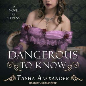Dangerous to Know: A Novel of Suspense, Tasha Alexander