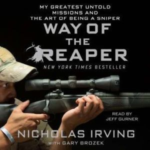 Way of the Reaper My Greatest Untold Missions and the Art of Being a Sniper, Nicholas Irving