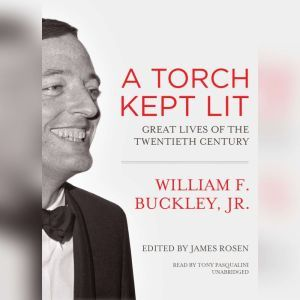 A Torch Kept Lit Great Lives of the Twentieth Century, William F. Buckley