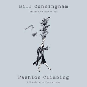 Fashion Climbing: A Memoir, Bill Cunningham