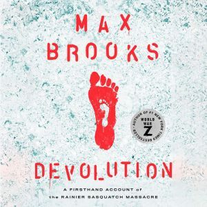 Devolution A Firsthand Account of the Rainier Sasquatch Massacre, Max Brooks