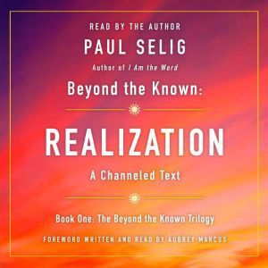 Beyond the Known: Realization, Paul Selig
