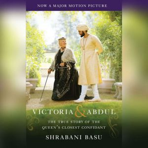 Victoria & Abdul (Movie Tie-in) The True Story of the Queen's Closest Confidant, Shrabani Basu