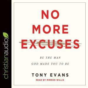 No More Excuses: Be the Man God Made You to Be, Tony Evans