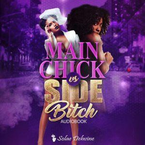 Main Chick vs Side Bitch: Book 1, Solae Dehvine