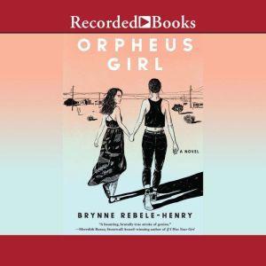 Orpheus Girl, Brynne Rebele-Henry