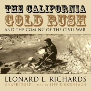 The California Gold Rush and the Coming of the Civil War, Leonard L. Richards