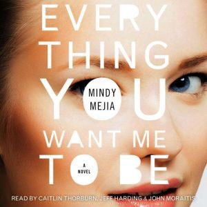 Everything You Want Me to Be: A Thriller, Mindy Mejia