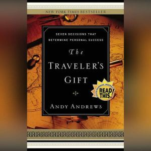 The Traveler's Gift: Seven Decisions that Determine Personal Success, Andy Andrews