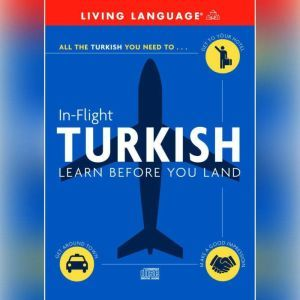 In-Flight Turkish: Learn Before You Land, Living Language