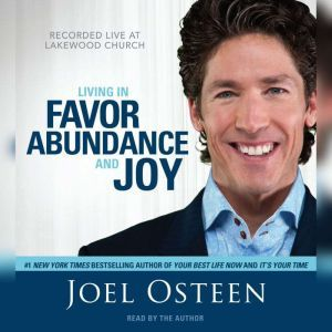 Living in Favor, Abundance and Joy, Joel Osteen