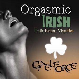Orgasmic Irish: Erotic Fantasy Vignettes, Gaelforce