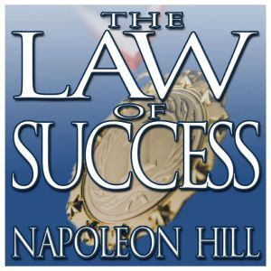The Law of Success: From the Master Mind to the Golden Rule (In Sixteen Lessons), Napoleon Hill
