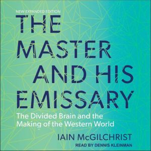 The Master and His Emissary The Divided Brain and the Making of the Western World, Iain McGilchrist
