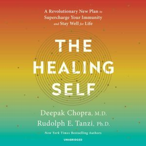 The Healing Self A Revolutionary New Plan to Supercharge Your Immunity and Stay Well for Life, Deepak Chopra, M.D.