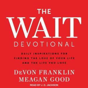 The Wait Devotional Daily Inspirations for Finding the Love of Your Life and the Life You Love, DeVon Franklin