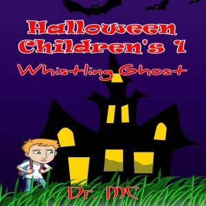 Whistling Ghost: Halloween Kids Story, Dr. MC