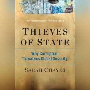 Thieves of State Why Corruption Threatens Global Security, Sarah Chayes