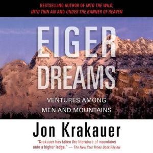Eiger Dreams: Ventures Among Men and Mountains, Jon Krakauer