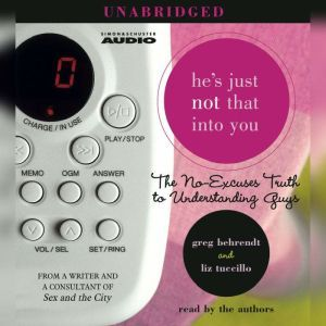 He's Just Not That Into You The No-Excuses Truth to Understanding Guys, Greg Behrendt