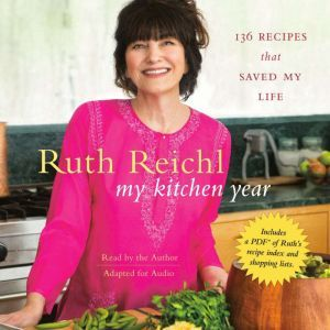 My Kitchen Year 136 Recipes That Saved My Life, Ruth Reichl