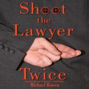Shoot the Lawyer Twice, Michael Bowen