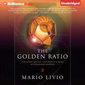 The Golden Ratio The Story of Phi, the World's Most Astonishing Number, Mario Livio