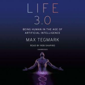 Life 3.0 Being Human in the Age of Artificial Intelligence, Max Tegmark