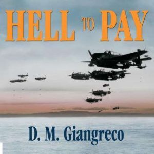 Hell to Pay: Operation Downfall and the Invasion of Japan, 1945-1947, D. M. Giangreco