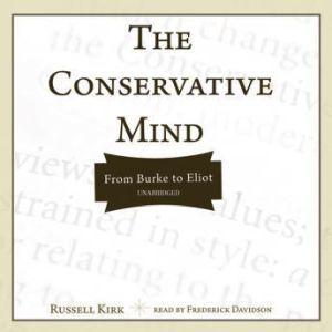 The Conservative Mind: From Burke to Eliot, Russell Kirk