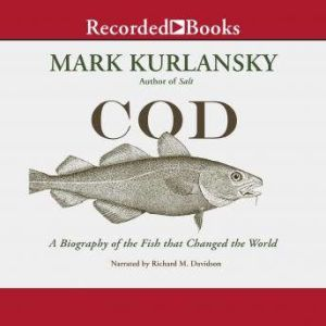 Cod A Biography of the Fish That Changed the World, Mark Kurlansky
