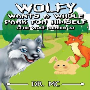 Wolfy Wants a Whole Park for Himself: Bedtime Stories Kids, Dr. MC