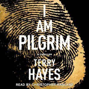 I Am Pilgrim A Thriller, Terry Hayes