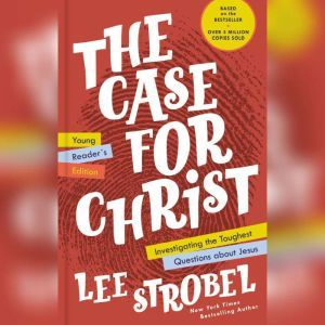 The Case for Christ Young Reader's Edition Investigating the Toughest Questions about Jesus, Lee Strobel