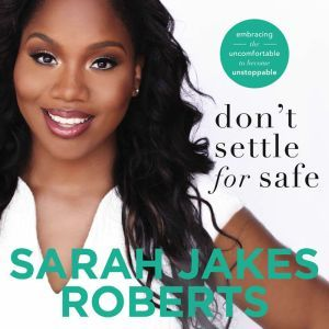 Don't Settle for Safe Embracing the Uncomfortable to Become Unstoppable, Sarah Jakes Roberts