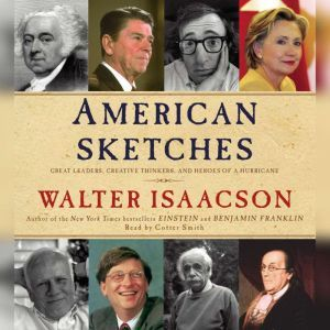 American Sketches: Great Leaders, Creative Thinkers, and Heroes of a Hurricane, Walter Isaacson
