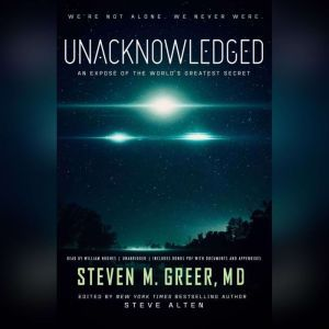 Unacknowledged An Expos of the Worlds Greatest Secret, Steven M. Greer, MD