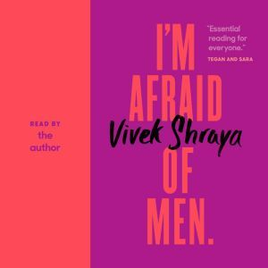 I'm Afraid of Men, Vivek Shraya