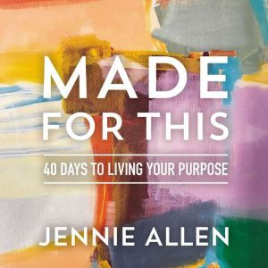 Made for This: 40 Days to Living Your Purpose, Jennie Allen