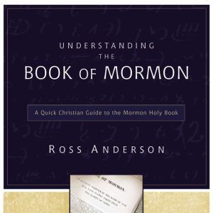 Understanding the Book of Mormon: A Quick Christian Guide to the Mormon Holy Book, Ross Anderson