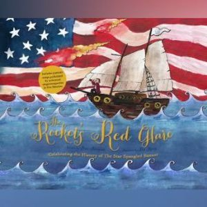 Rocket's Red Glare, The: Celebrating the History of the Star Spangled Banner, Peter Alderman
