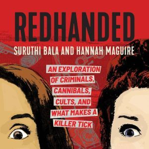 RedHanded An Exploration of Criminals, Cannibals, Cults, and What Makes a Killer Tick, Suruthi Bala