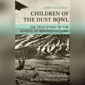 Children of the Dust Bowl: The True Story of the School at Weedpatch Camp, Jerry Stanley