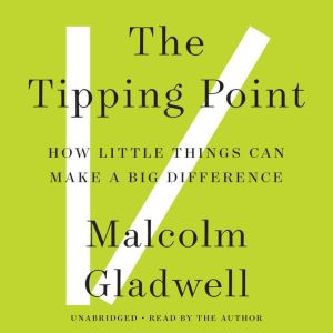 The Tipping Point How Little Things Can Make a Big Difference, Malcolm Gladwell