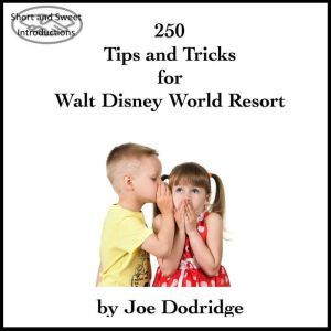 250 Tips and Tricks for Walt Disney World Resort, Joe Dodridge