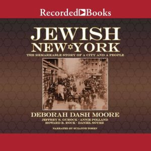 Jewish New York The Remarkable Story of a City and a People, Deborah Dash Moore