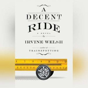 A Decent Ride, Irvine Welsh