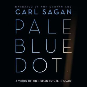 Pale Blue Dot A Vision of the Human Future in Space, Carl Sagan
