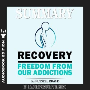 Summary of Recovery: Freedom from Our Addictions by Russell Brand, Readtrepreneur Publishing